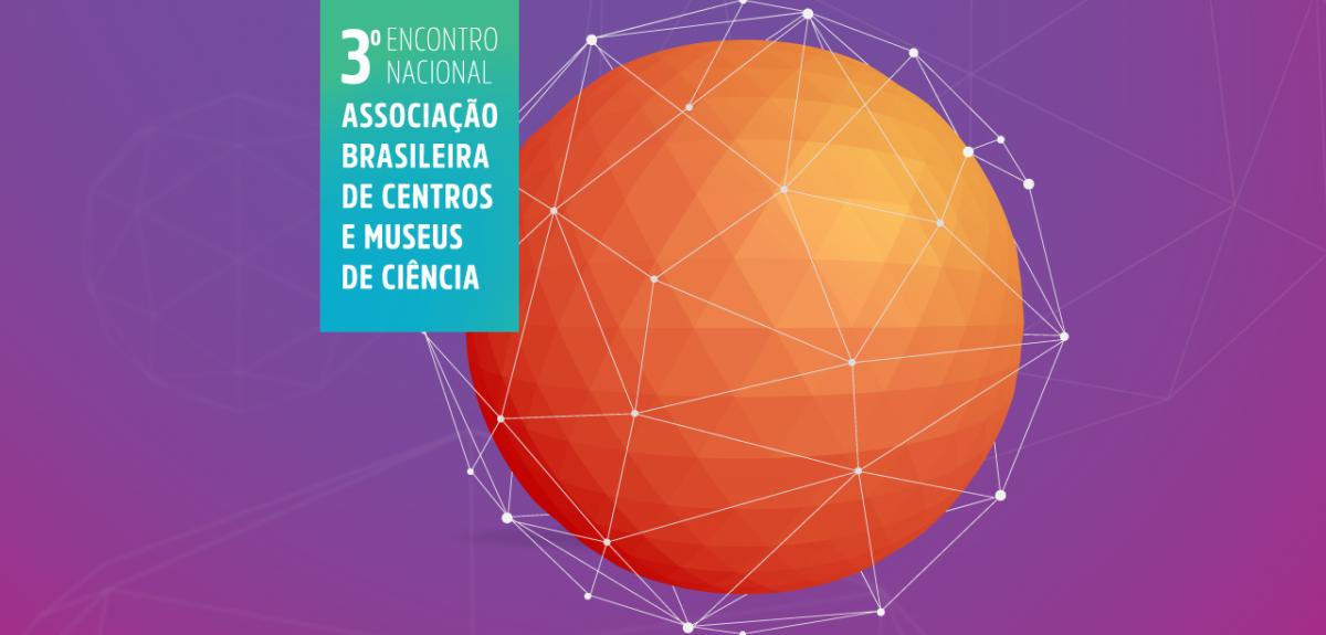 3º Encontro Nacional da Associação Brasileira de Centros e Museus de Ciência